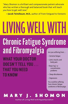 Living Well With Chronic Fatigue Syndrome and Fibromyalgia By Shomon, Mary J.
