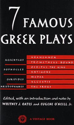 Seven Famous Greek Plays By Oates, Whitney (EDT)/ Oates, Whitney/ O'Neill, Eugene (EDT)/ O'Neill, Eugene