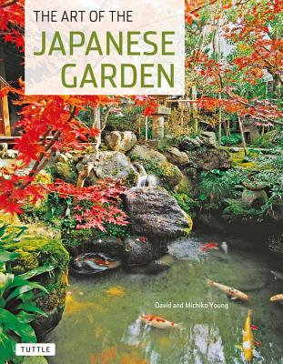 Art of the Japanese Garden By Young, Michiko/ Yew, Tan Hong (PHT)